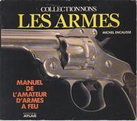 COLLECTONNONS LES ARMES : Manuel de l'Amateur d'Armes a Feu * Michel Encausse