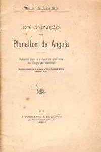 COLONIZAÇÃO DOS PLANALTOS DE ANGOLA – Subsidio para o Estudo do Problema da Emigração Nacional – Manuel da Costa Dias     1913