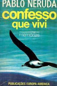 CONFESSO QUE VIVI – Memórias – Pablo Neruda