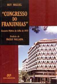 """""""CONGRESSO DO FRANJINHAS""""   Encontro Político de Julho de 1973          Ruy Miguel"""