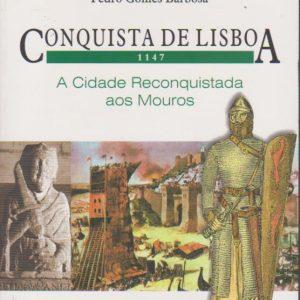 CONQUISTA DE LISBOA 1147 : A Cidade Reconquistada aos Mouros * Pedro Gomes Barbosa
