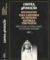 CONTRA-REVOLUÇÃO – Documentos Para A História Da Primeira República Portuguesa     * Hipólito De La Torre Gomez e A.H.Oliveira Marques
