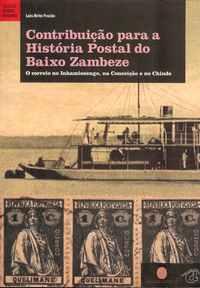 CONTRIBUIÇÃO PARA A HISTÓRIA POSTAL DO BAIXO ZAMBEZE   O Correio no Inhamissengo, na Conceição e no Chinde          Luis Brito Frazão