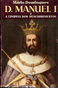 D. MANUEL I      *      E  A  EPOPEIA  DOS  DESCOBRIMENTOS        *      Mário Domingues     *   1960