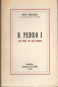 """D. PEDRO I   –  """"Em Prol Do Seu Poboo""""   –  Costa Brochado     –   1965"""