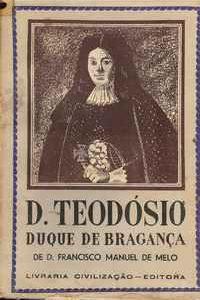 D.TEODÓSIO    DUQUE DE BRAGANÇA       –      D. Francisco Manuel de Melo