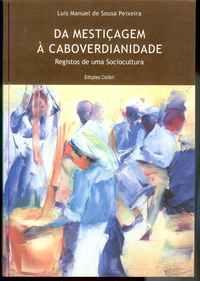 DA MESTIÇAGEM À CABOVERDIANIDADE (Registos de uma Sociocultura)        Luis Manuel de Sousa Peixeira