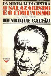 DA MINHA LUTA CONTRA O SALAZARISMO E O COMUNISMO            Henrique Galvão       1976