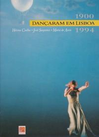 DANÇARAM EM LISBOA 1900-1994 * Helena Coelho – José Sasportes – Maria de Assis