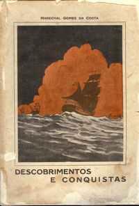 DESCOBRIMENTOS E CONQUISTAS II – A Viagem de Vasco da Gama 8 de Julho de 1497 a 29 de Agosto de 1499 – Marechal Gomes da Costa     1928