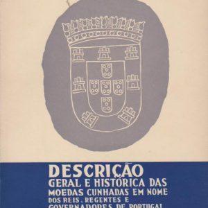 DESCRICÃO GERAL E HISTÓRICA DAS MOEDAS CUNHADAS EM NOME DOS REIS, REGENTES E GOVERNADORES DE PORTUGAL – 3 Vols.  * A. C. Teixeira de Aragão   1966