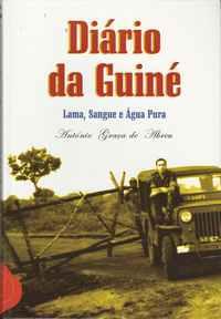 DIÁRIO DA GUINÉ – LAMA, SANGUE E ÁGUA PURA  António Graça de Abreu