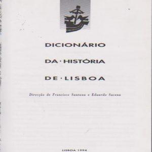 DICIONÁRIO DA HISTÓRIA DE LISBOA * Dir. Francisco Santana e Eduardo Sucena   1994