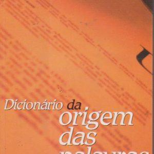 DICIONÁRIO DA ORIGEM DAS PALAVRAS * Orlando Neves