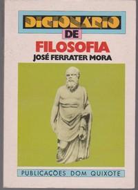 DICIONÁRIO DE FILOSOFIA * José Ferrater Mora   1982