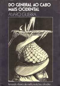 DO GENERAL AO CABO MAIS OCIDENTAL     *   Alvaro Guerra   * Desenhos de Cruzeiro Seixas     *  Edições AFRODITE      1976