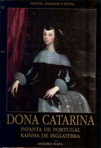 DONA CATARINA, Infanta de Portugal Rainha de Inglaterra          Manuel Andrade e Sousa