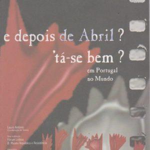 E DEPOIS DE ABRIL? 'TÁ-SE BEM? : em Portugal no Mundo * Coord. Lauro António