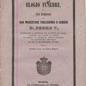 ELOGIO FUNEBRE NAS EXEQUIAS DE SUA MAGESTADE FIDELISSIMA O SENHOR  D. PEDRO V  Augusto Cesar da Cunha Menezes
