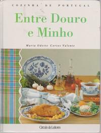 COZINHA DE PORTUGAL : ENTRE DOURO E MINHO * Maria Odette Cortes Valente