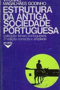 ESTRUTURA DA ANTIGA SOCIEDADE PORTUGUESA          Vitorino Magalhães Godinho