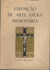 EXPOSIÇÃO DE ARTE SACRA MISSIONÁRIA   *  Agência Geral do Ultramar   *  MCMLI