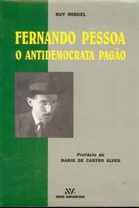 FERNANDO PESSOA O Antidemocrata Pagão  – Ruy Miguel   – Pref. de Dário Castro Alves   –   1999