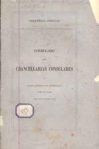 FORMULARIO DAS CHANCELLARIAS CONSULARES – Pedro Affonso de Figueiredo (Barão de Wildik)  1878