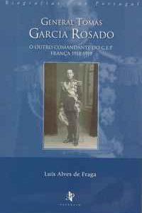 GENERAL TOMÁS GARCIA ROSADO  – O Outro Comandante Do C.E.P. – França     1918-1919    –    Luís Alves de Fraga