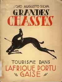 GRANDES CHASSES – Tourisme dans L' Áfrique Portugaise     João Augusto Silva      1937