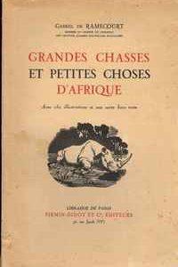 GRANDES CHASSES ET PETITES CHOSES D'AFRIQUE          Gabriel de Ramecourt     1936
