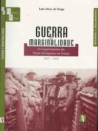 GUERRA & MARGINALIDADE  O Comportamento das Tropas Portuguesas em França 1917-1918  Luis Alves de Fraga