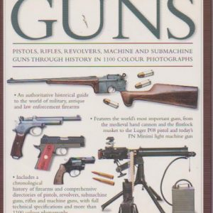 THE ILLUSTRATED WORLD ENCYCLOPEDIA OF GUNS : Pistols, Rifles, Revolvers, Machine and Sunmachine Guns Through History in 1100 Photographs * Will Fowler, Anthony North, Charles Stronge & Patrick Sweeney   2009