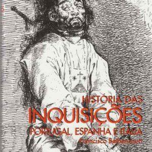 HISTÓRIA DAS INQUISIÇÕES      –   Portugal, Espanha e Itália    –     Francisco Bethencourt