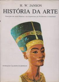 HISTÓRIA DA ARTE : Panorama das Artes Plásticas e da Arquitectura da Pré-História à Actualidade * H. W. Janson