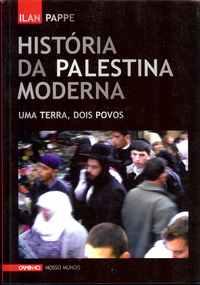 HISTÓRIA DA PALESTINA MODERNA – Uma Terra, Dois Povos    –       Ilan Pappe