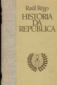 HISTÓRIA DA REPÚBLICA     –     Raul Rego