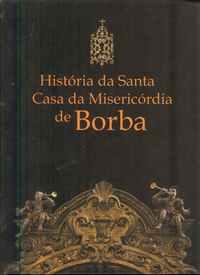 HISTÓRIA DA SANTA CASA DA MISERICÓRDIA DE BORBA     –    João Miguel Simões     –      2006