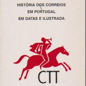 HISTÓRIA DOS CORREIOS EM PORTUGAL EM DATAS E ILUSTRADA * Eurico Carlos Esteves Lage Cardoso   1999