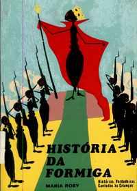 HISTÓRIA DA FORMIGA        Maria Roby