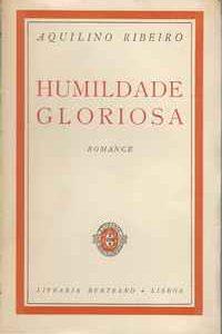 HUMILDADE  GLORIOSA       *    Aquilino Ribeiro    *   s/d [D.L. 1954]   1ª Edição