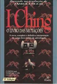 I CHING  – O LIVRO DAS MUTAÇÕES      –    A Nova, Completa e Definitiva Interpretação do Antigo Livro Chinês de Adivinhação   – Baseado na Tradução  de James Legge