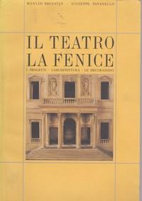 IL TEATRO LA FENICE : I Progetti . L'Architettura : Le Decorazioni * Manlio Brusatin – Giuseppe Pavanello