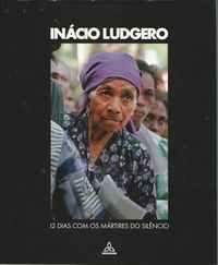 12 DIAS COM OS MÁRTIRES DO SILÊNCIO        Inácio Ludgero (Fotos) Adelino Gomes, Cáceres Monteiro… [et al.] (textos)      2000