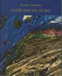 INDÍCIOS DE OURO     Às Portas De Um Novo Milénio              *  PINTURAS de  Paulo Cardoso  e  POEMAS De Mário De Sá-Carneiro     1999