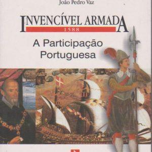 INVENCÍVEL ARMADA – 1588 : A Participação Portuguesa * Augusto Salgado e João Pedro Vaz