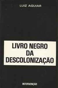 LIVRO NEGRO DA DESCOLONIZAÇÃO       Luiz Aguiar