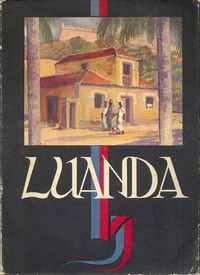 LUANDA Cidade Portuguesa Fundada Por  Paulo Dias de Novais em 1575   Org. e Fot. de Rui Pires Pinturas de Neves de Sousa