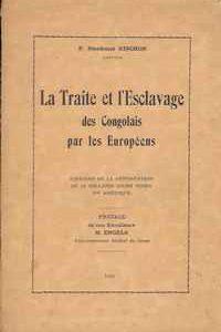 LA TRAITE ET L'ESCLAVAGE DES CONGOLAIS PAR LES EUROPÉENS – Histoire de la Déportation de 13 Millions 250.000 Noirs en Amérique – P. Dieudonné Rinchon     1929
