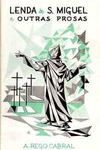 LENDA DE S. MIGUEL E OUTRAS PROSAS          A. Rego Cabral     1969    1ª Ed.